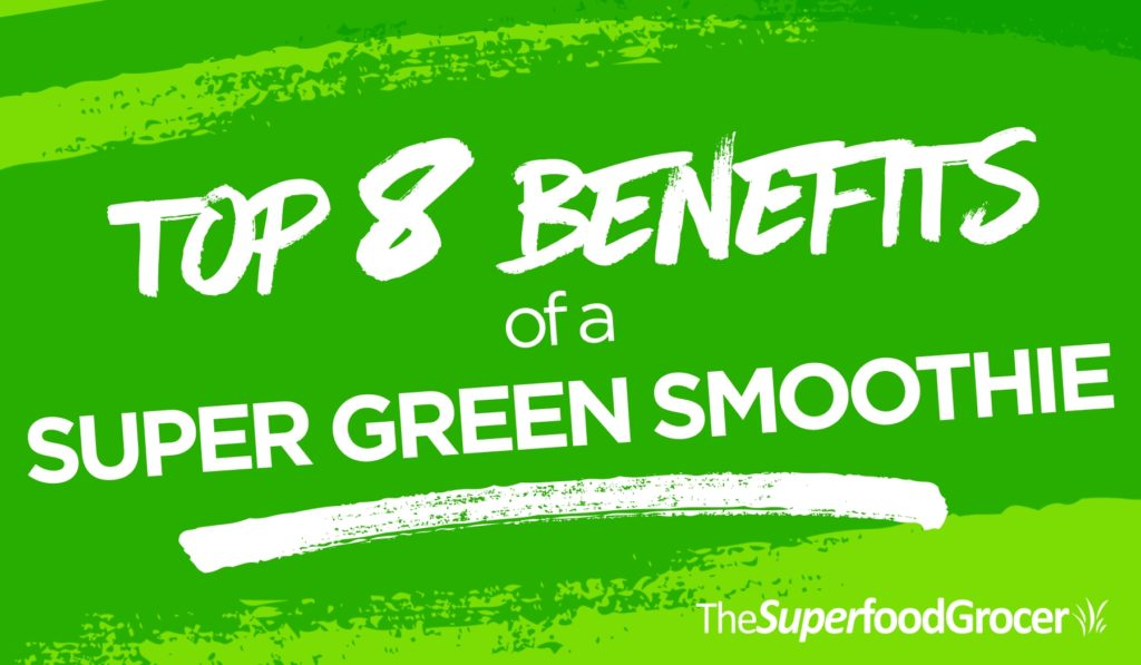 Top 8 Benefits of a Super Green Smoothie