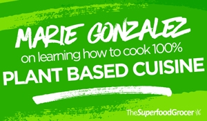 Marie Gonzalez: On Learning How To Cook 100% Plant-based Cuisine
