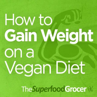 How to Gain Weight & Gain Muscle on a Vegan Diet | The Superfood Grocer Philippines